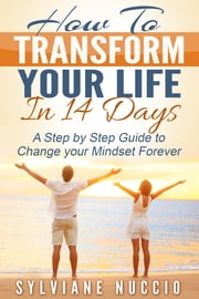 How to Transform your Life in 14 Days ebook by Sylviane Nuccio