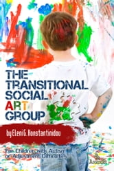 The Transitional Social Art Group: For Children with Autism or Adjustment Difficulties ebook by Eleni Konstantinidou
