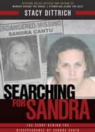 Searching for Sandra - The Story Behind the Disappearance of Sandra Cantu ebook by Stacy Dittrich