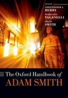 The Oxford Handbook of Adam Smith ebook by Christopher J. Berry,Maria Pia Paganelli,Craig Smith