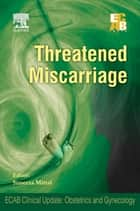 Threatened Miscarriage - ECAB ebook by Suneeta Mittal