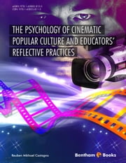 The Psychology of Cinematic Popular Culture and Educators' Rational Reconstructions ebook by Reuben Mikhael Castagno