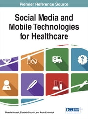 Social Media and Mobile Technologies for Healthcare ebook by Mowafa Househ, Elizabeth Borycki, Andre Kushniruk