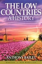 The Low Countries: A History ebook by Anthony Bailey