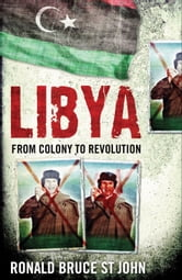 Libya - From Colony to Revolution ebook by Ronald Bruce St. John