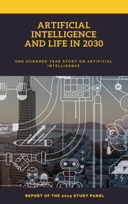 Artificial intelligence And life in 2030 - Report Of The 2015 Study Panel ebook by Stanford University