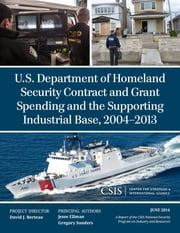 U.S. Department of Homeland Security Contract and Grant Spending and the Supporting Industrial Base, 2004-2013 ebook by Jesse Ellman,Gregory Sanders