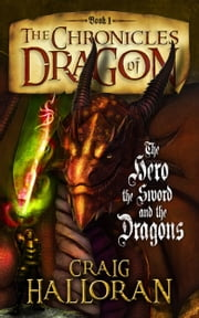 The Chronicles of Dragon: The Hero, The Sword and The Dragons (Book 1) ebook by Craig Halloran