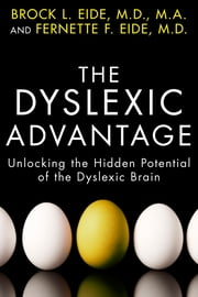 The Dyslexic Advantage - Unlocking the Hidden Potential of the Dyslexic Brain ebook by Brock L. Eide, M.D., M.A.,Fernette F. Eide, M.D.
