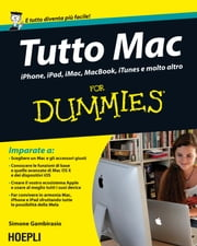 Tutto Mac For Dummies - iPhone, iPad, iMacC, Macbook, iTunes e molto altro ebook by Simone Gambirasio