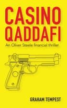 Casino Qaddafi - An Oliver Steele financial thriller ebook by Graham Tempest