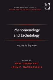 Phenomenology and Eschatology - Not Yet in the Now ebook by Dr John Panteleimon Manoussakis,Dr Neal DeRoo,Revd Jeff Astley,Professor James A Beckford,Mr Richard Brummer,Professor Vincent Brümmer,Professor Paul S Fiddes,Professor T J Gorringe,Mr Stanley J Grenz,Mr Richard Hutch,Dr David Jasper,Ms Judith Lieu,Professor Geoffrey Samuel,Mr Gerhard Sauter,Professor Adrian Thatcher,Canon Anthony C Thiselton,Mr Terrance Tilley,Mr Alan Torrance,Mr Miroslav Volf,Mr Raymond Brady Williams
