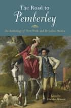 The Road to Pemberley - An Anthology of New Pride and Prejudice Stories ebook by Marsha Altman