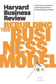 Harvard Business Review on Rebuilding Your Business Model ebook by Harvard Business Review