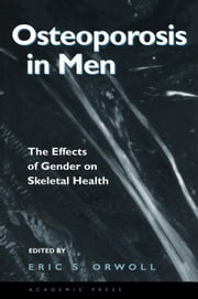 Osteoporosis in Men: The Effects of Gender on Skeletal Health ebook by Orwoll, Eric S.