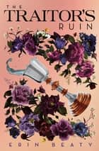 The Traitor's Ruin ebook by Erin Beaty