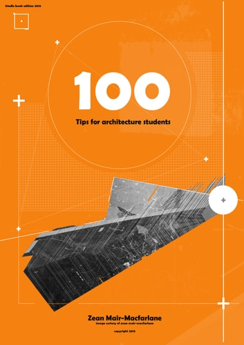 100 Tips for Architecture Students ebook by Zean Mair-MacFarlane