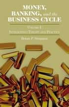 Money, Banking, and the Business Cycle - Volume I: Integrating Theory and Practice ebook by Brian P. Simpson