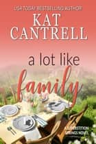 A Lot Like Family ebook by Kat Cantrell
