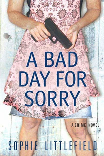 A Bad Day for Sorry - A Crime Novel ebook by Sophie Littlefield