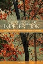 The Wisdom of Imperfection - The Challenge of Individuation in Buddhist Life ebook by Rob Preece