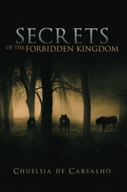Secrets of the Forbidden Kingdom ebook by Chuelsia de Carvalho