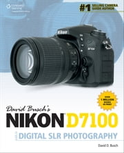 David Busch's Nikon D7100 Guide to Digital SLR Photography, 1st ed. ebook by David D. Busch