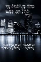 The Story of Your Life So Far ebook by Richard Ward