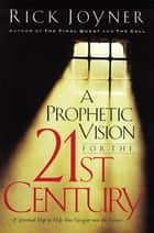A Prophetic Vision for the 21st Century ebook by Rick Joyner