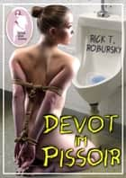 Devot im Pissoir ebook by Rick T. Robursky