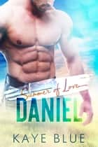 Summer of Love: Daniel ebook by Kaye Blue