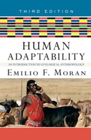 Human Adaptability - An Introduction to Ecological Anthropology ebook by Emilio F. Moran