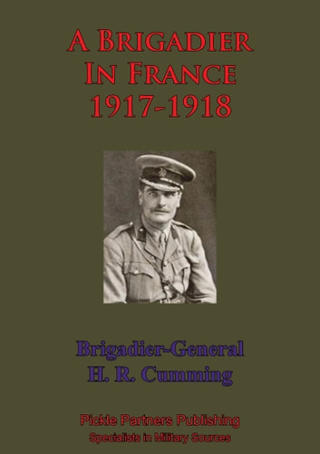 A Brigadier In France – 1917-1918 ebook by Brigadier Hanway Robert Cumming