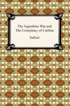 The Jugurthine War and the Conspiracy of Catiline ebook by Sallust