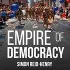 Empire of Democracy - The Remaking of the West since the Cold War, 1971-2017 audiobook by Simon Reid-Henry