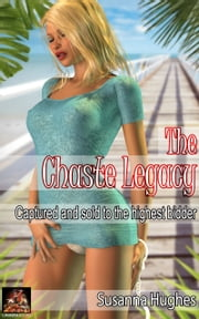 The Chaste Legacy: Captured and sold to the highest bidder ebook by Susanna Hughes