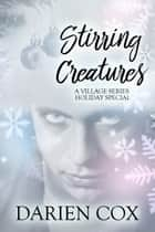 Stirring Creatures: The Village 3.5 – Holiday Special ebook by Darien Cox