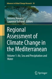 Regional Assessment of Climate Change in the Mediterranean - Volume 1: Air, Sea and Precipitation and Water ebook by Antonio Navarra, Laurence Tubiana