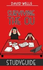 Surviving the OU: Open University Study Guide ebook by David Wells