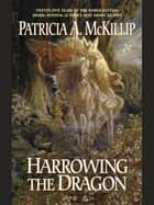 Harrowing the Dragon ebook by Patricia A. McKillip