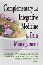 Complementary and Integrative Medicine in Pain Management ebook by Michael I. Weintraub, MD, FACP, FAAN,Ravinder Mamtani, MBBS, MD, MSc,Marc S. Micozzi, MD. PhD