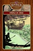 Vandals on Venus (Space: 1889 & Beyond #2) ebook by K.G. McAbee