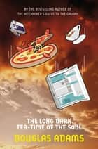 The Long Dark Tea Time of the Soul ebook by Douglas Adams