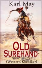 Old Surehand (Western-Klassiker) - Historische Abenteuerromane eBook by Karl May