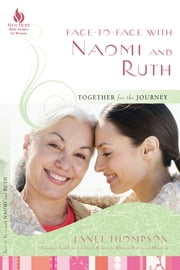 Face-to-Face with Naomi and Ruth - Together for the Journey ebook by Janet Thompson