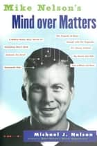 Mike Nelson's Mind over Matters ebook by Michael J Nelson
