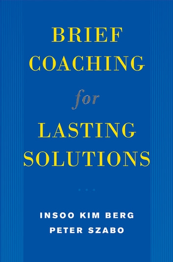 Brief Coaching for Lasting Solutions ebook by Insoo Kim Berg,Peter Szabó