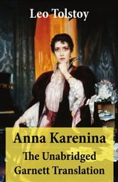 Anna Karenina - The Unabridged Garnett Translation ebook by Leo Tolstoy
