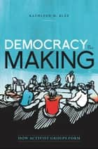 Democracy in the Making ebook by Kathleen M. Blee
