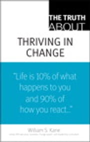 The Truth About Thriving in Change ebook by William S. Kane